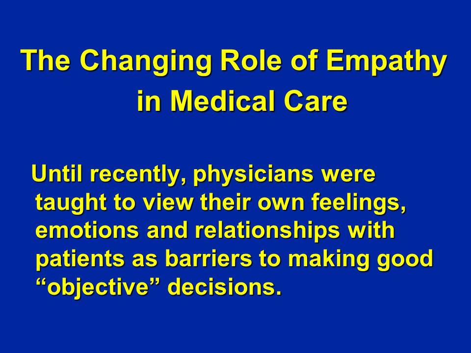 Empathy Makes A Difference: The Evidence Empathy & emotional engagement are equated with: F More thorough diagnoses l Suchman, Markakis, Beckman, Frankel, JAMA, 1997 (USA) F Adherence l Kim, Kaplowitz, Johnston Eval Health Prof 2004 (Korea) F Satisfaction & trust l Shields, Epstein, Franks etal (2005) Empathy & emotional engagement are equated with: F More thorough diagnoses l Suchman, Markakis, Beckman, Frankel, JAMA, 1997 (USA) F Adherence l Kim, Kaplowitz, Johnston Eval Health Prof 2004 (Korea) F Satisfaction & trust l Shields, Epstein, Franks etal (2005)