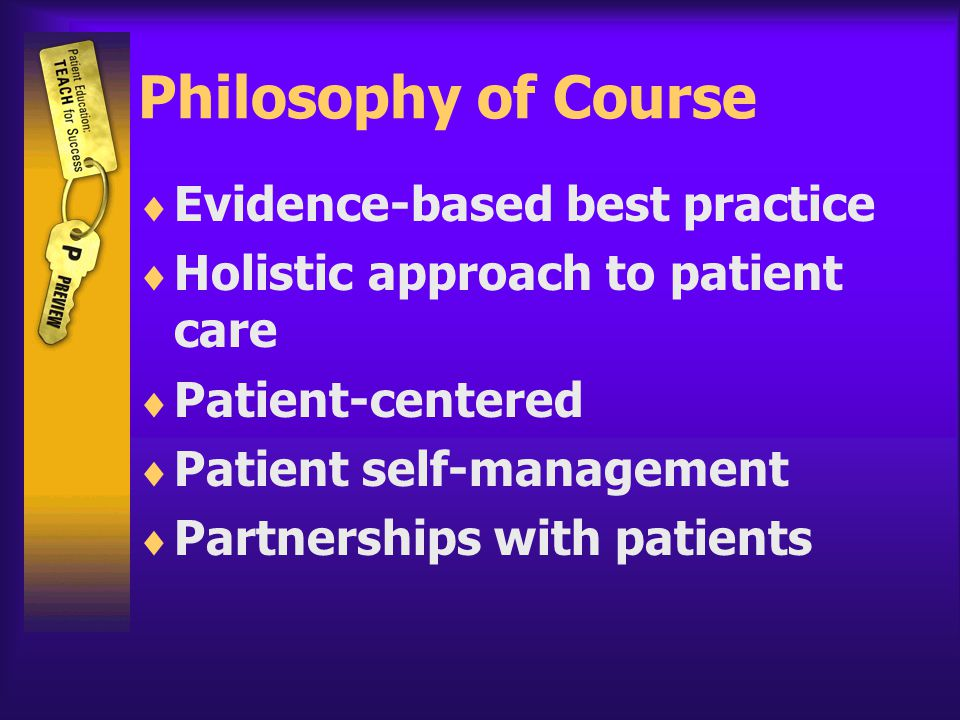 Philosophy of Course  Evidence-based best practice  Holistic approach to patient care  Patient-centered  Patient self-management  Partnerships with patients