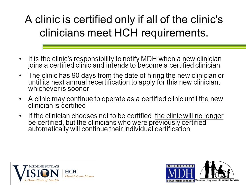 A clinic is certified only if all of the clinic s clinicians meet HCH requirements.