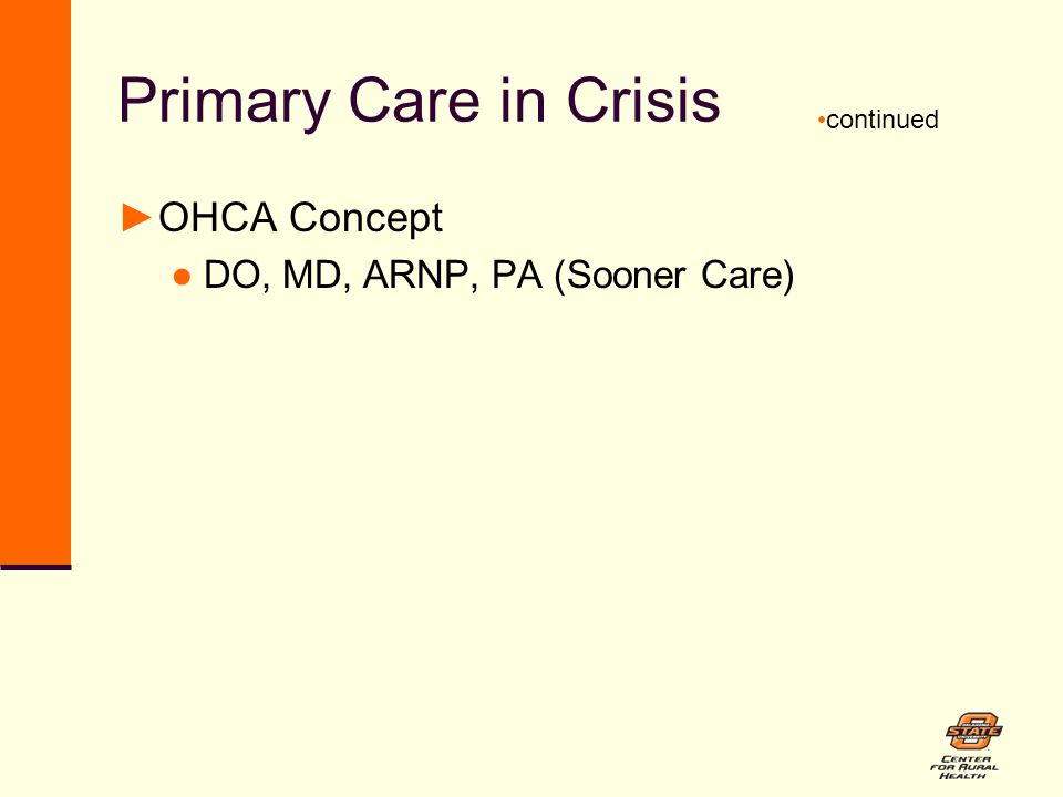 Primary Care in Crisis ►OHCA Concept ●DO, MD, ARNP, PA (Sooner Care) continued