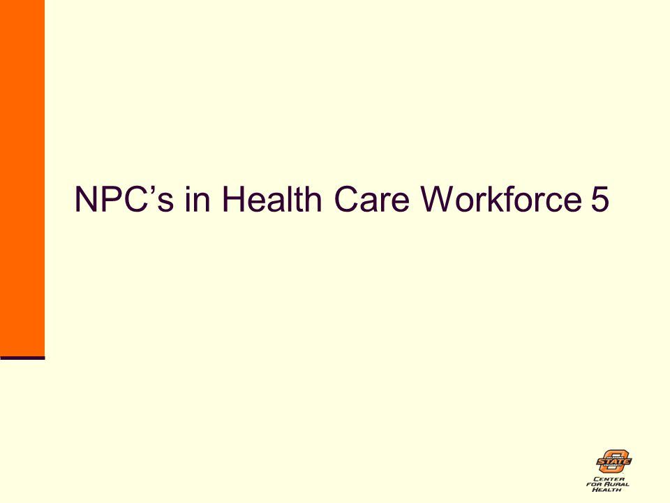 NPC's in Health Care Workforce 5