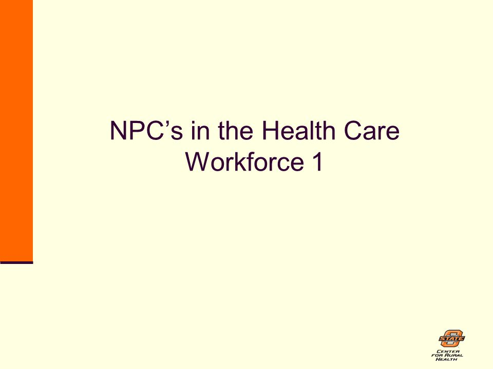 NPC's in the Health Care Workforce 1