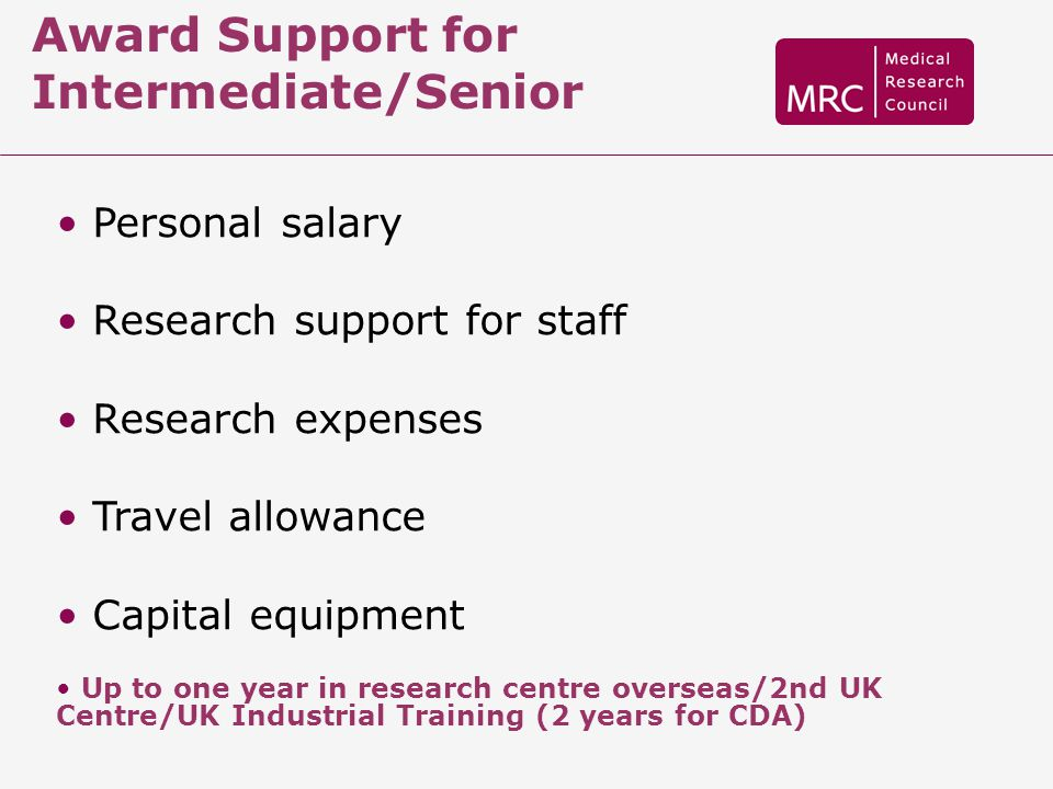 Award Support for Intermediate/Senior Personal salary Research support for staff Research expenses Travel allowance Capital equipment Up to one year i