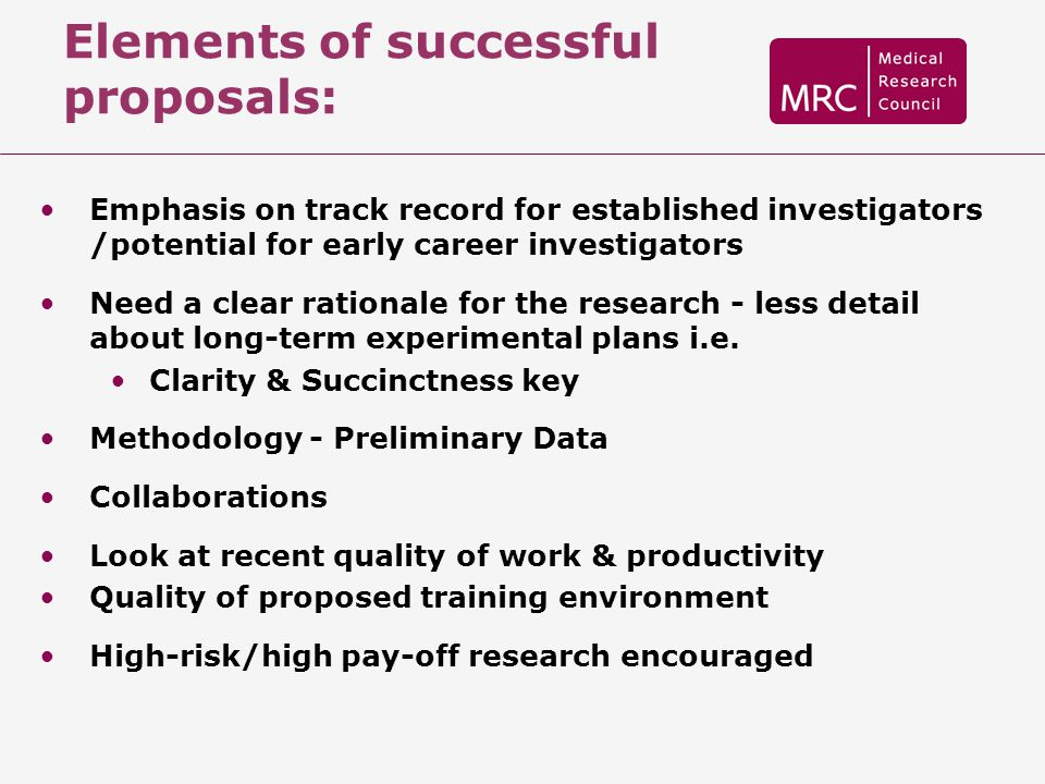 Elements of successful proposals: Emphasis on track record for established investigators /potential for early career investigators Need a clear ration