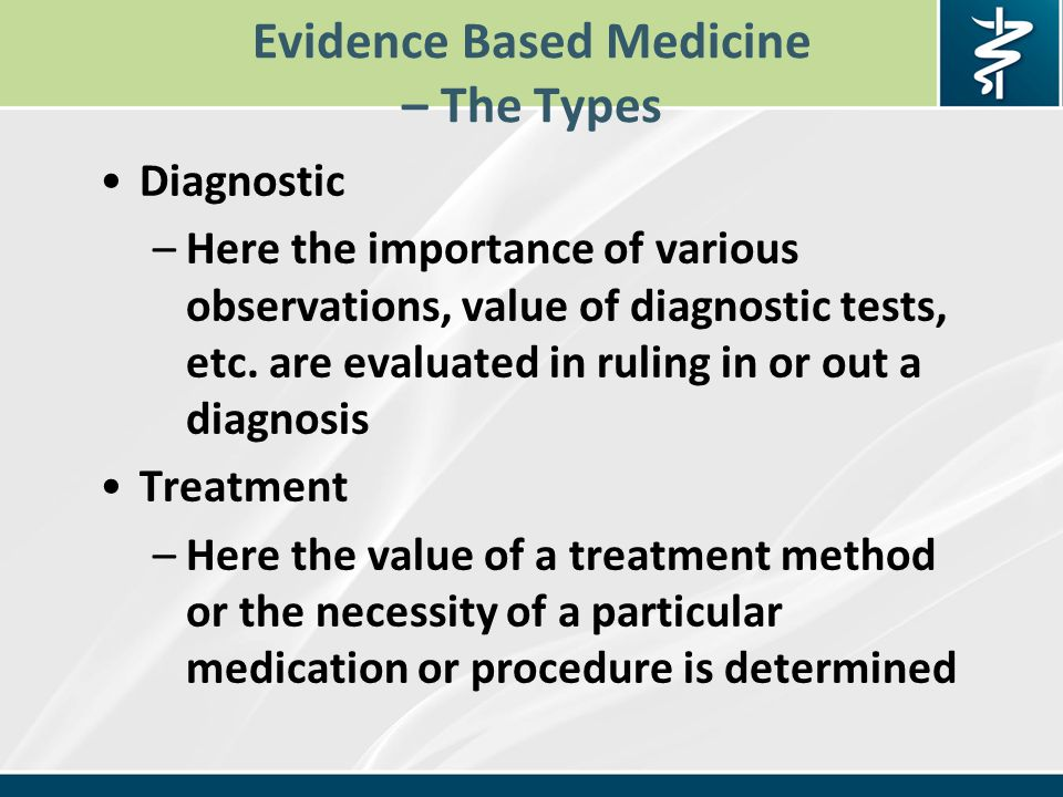 Evidence Based Medicine – The Types Diagnostic –Here the importance of various observations, value of diagnostic tests, etc.