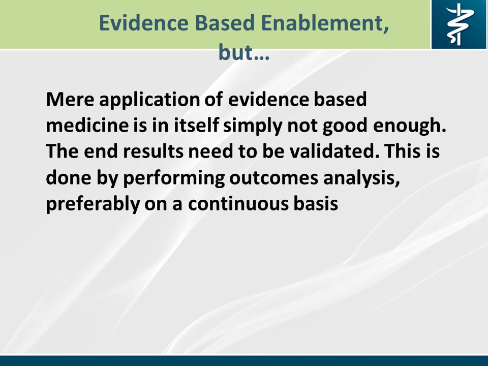 Evidence Based Enablement, but… Mere application of evidence based medicine is in itself simply not good enough.
