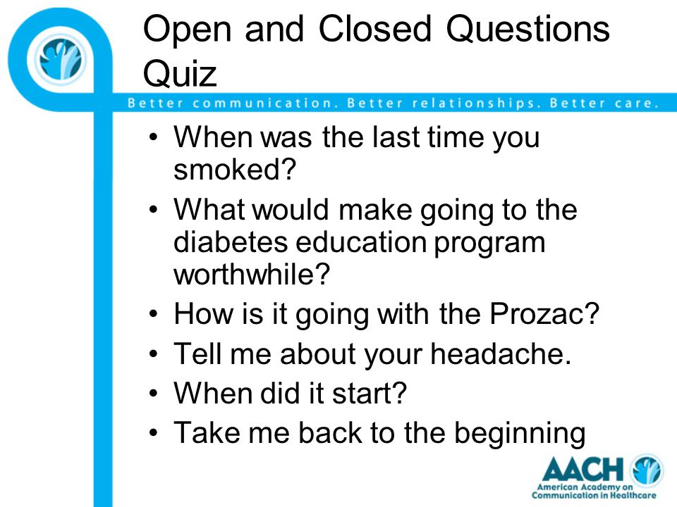 Open and Closed Questions Quiz When was the last time you smoked.