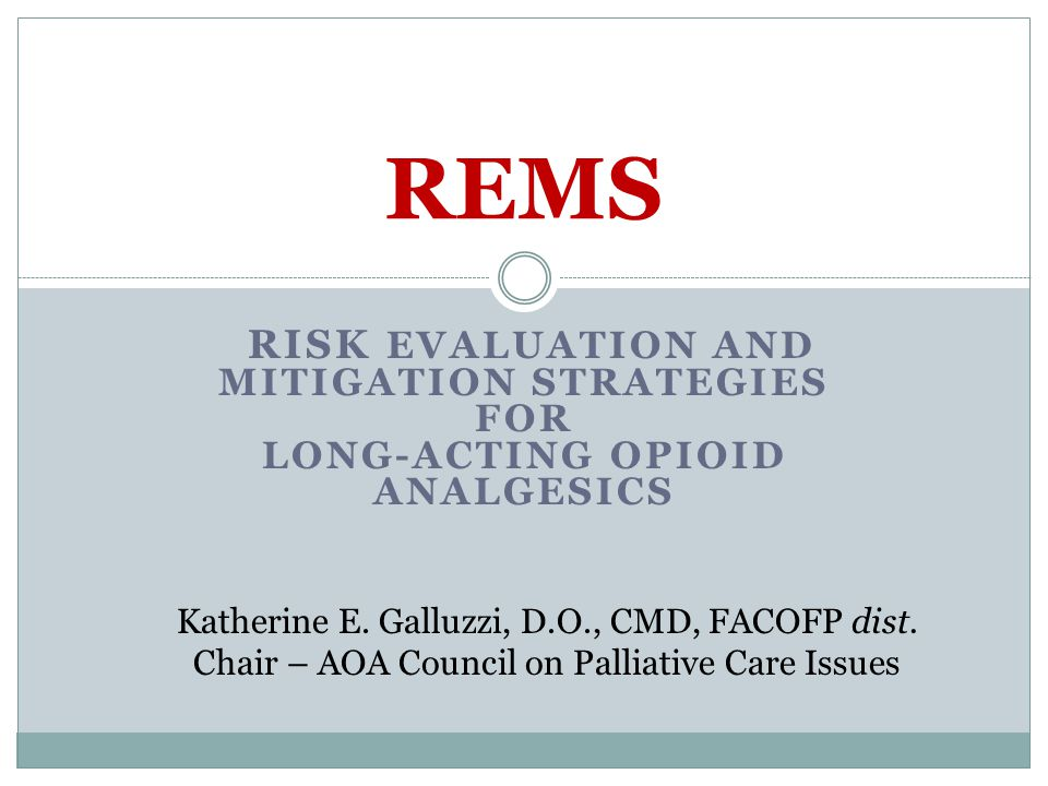 RISK EVALUATION AND MITIGATION STRATEGIES FOR LONG-ACTING OPIOID ANALGESICS REMS Katherine E.