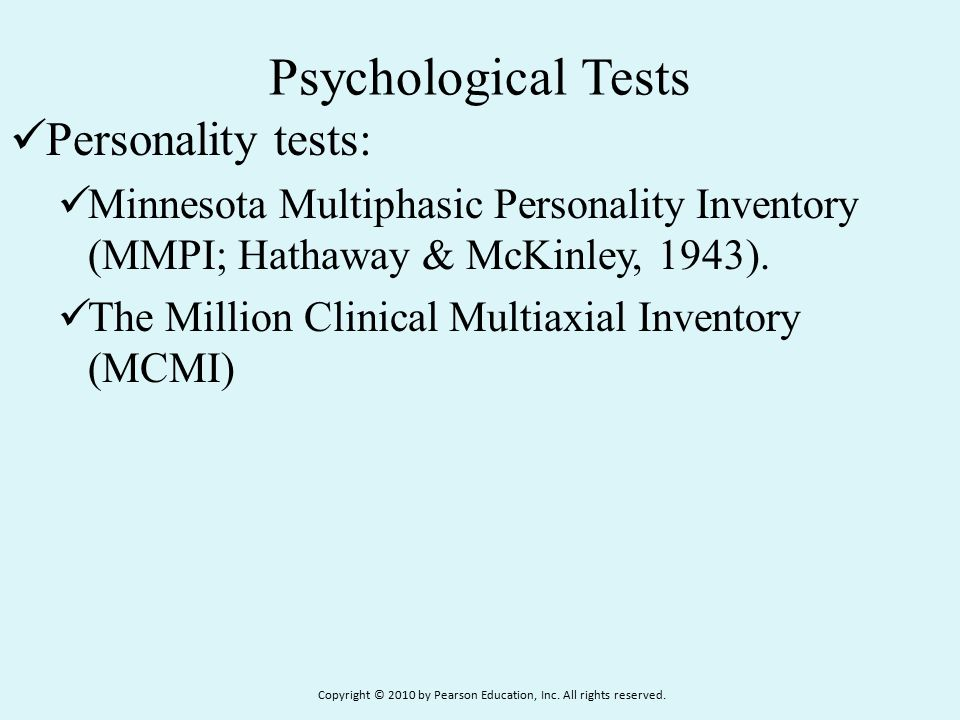 Psychological Tests Personality tests: Minnesota Multiphasic Personality Inventory (MMPI; Hathaway & McKinley, 1943). The Million Clinical Multiaxial