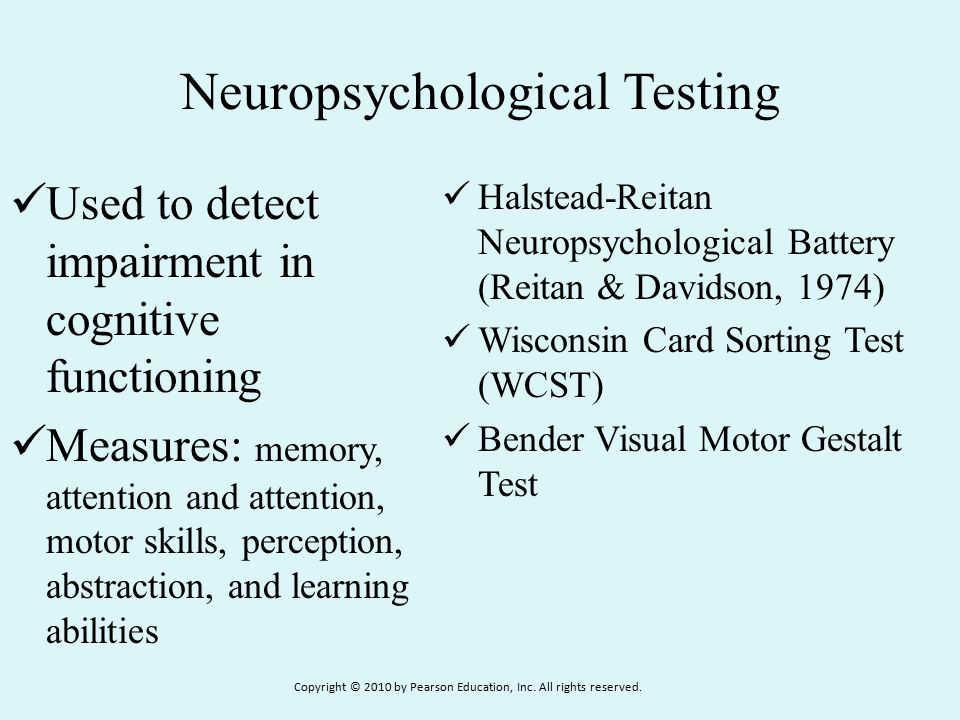 Neuropsychological Testing Used to detect impairment in cognitive functioning Measures: memory, attention and attention, motor skills, perception, abs