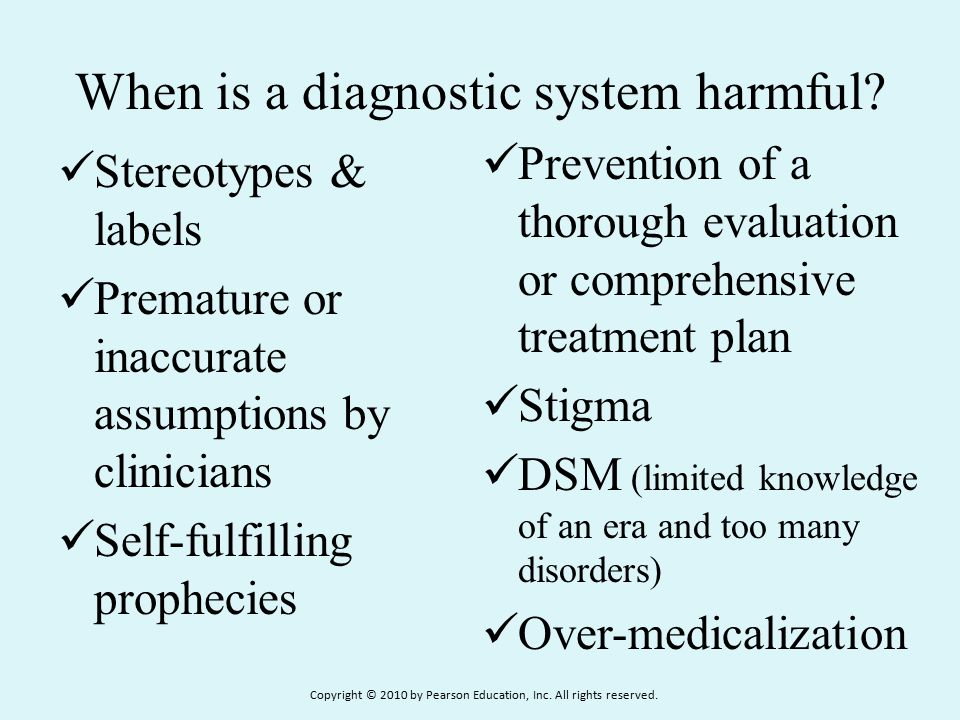 When is a diagnostic system harmful? Stereotypes & labels Premature or inaccurate assumptions by clinicians Self-fulfilling prophecies Prevention of a