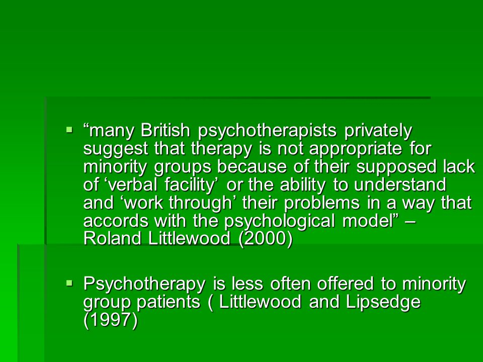 """ """"many British psychotherapists privately suggest that therapy is not appropriate for minority groups because of their supposed lack of 'verbal facil"""