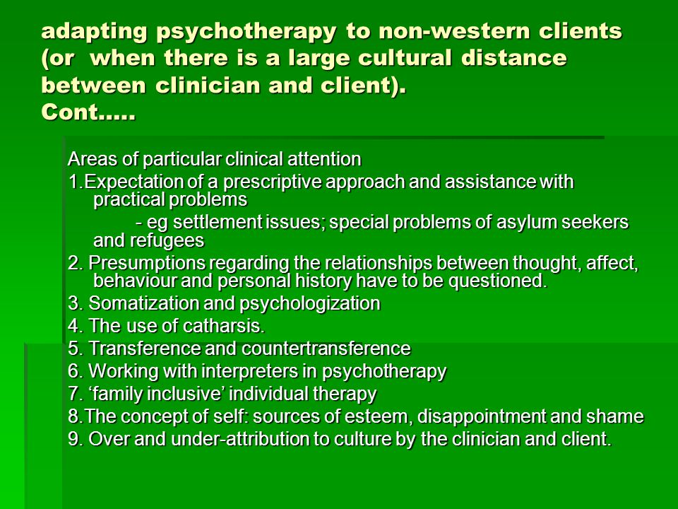 adapting psychotherapy to non-western clients (or when there is a large cultural distance between clinician and client). Cont….. Areas of particular c