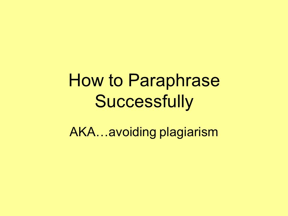 How to Paraphrase Successfully AKA…avoiding plagiarism