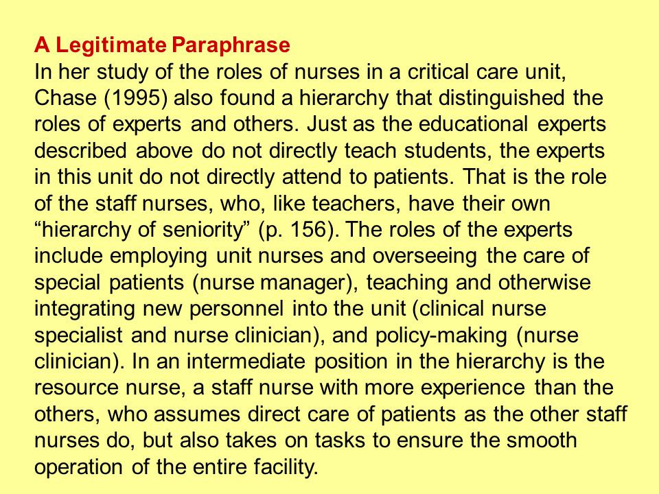 A Legitimate Paraphrase In her study of the roles of nurses in a critical care unit, Chase (1995) also found a hierarchy that distinguished the roles of experts and others.