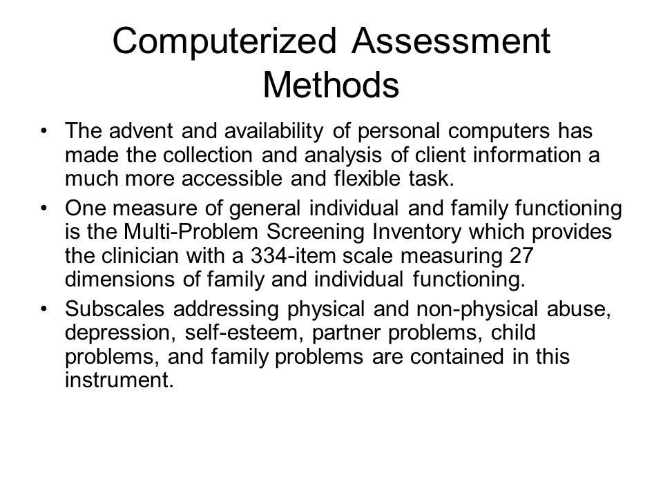 Computerized Assessment Methods The advent and availability of personal computers has made the collection and analysis of client information a much more accessible and flexible task.