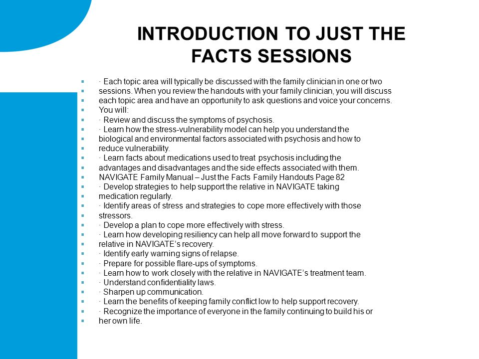 INTRODUCTION TO JUST THE FACTS SESSIONS  · Each topic area will typically be discussed with the family clinician in one or two  sessions.