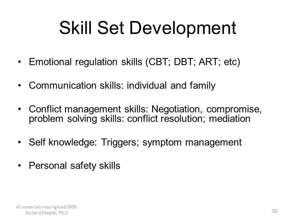 52 Skill Set Development Emotional regulation skills (CBT; DBT; ART; etc) Communication skills: individual and family Conflict management skills: Nego