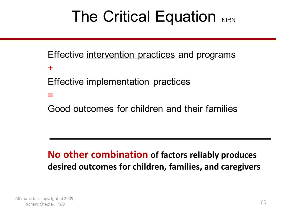 65 The Critical Equation NIRN Effective intervention practices and programs + Effective implementation practices = Good outcomes for children and thei