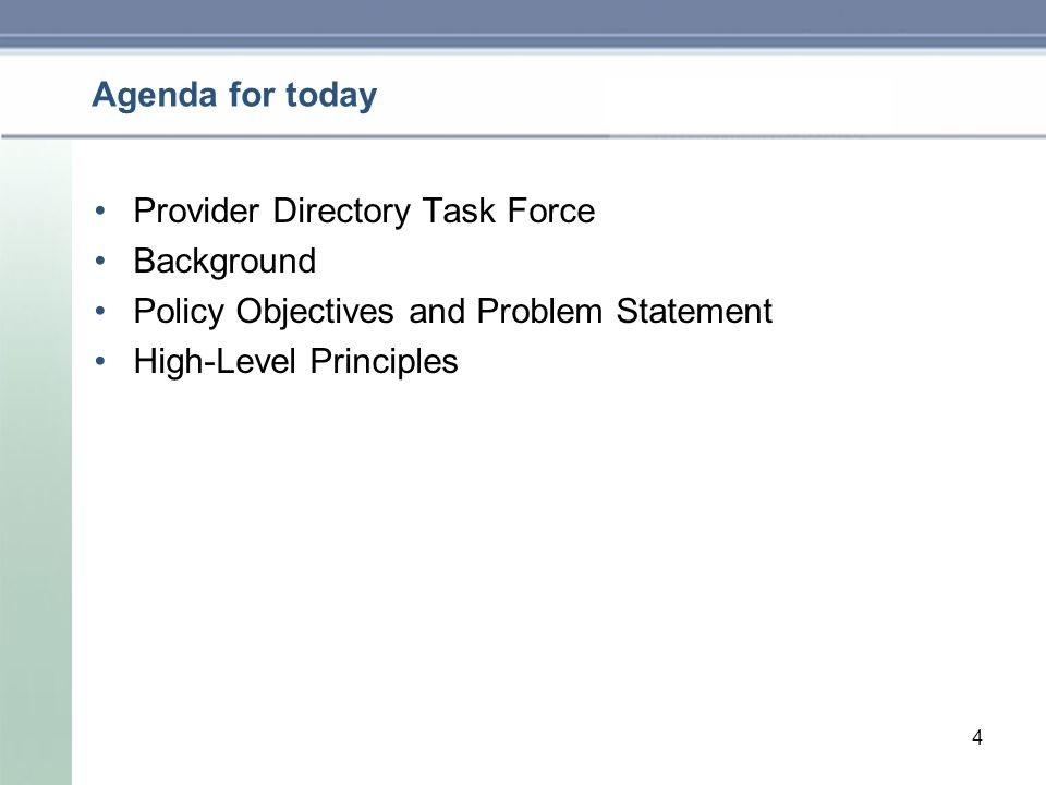 Agenda for today Provider Directory Task Force Background Policy Objectives and Problem Statement High-Level Principles 4