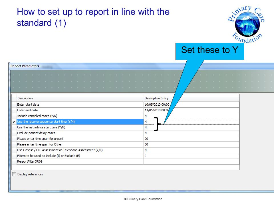© Primary Care Foundation How to set up to report in line with the standard (1) Set these to Y