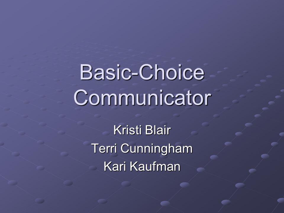 Basic-Choice Communicator Kristi Blair Terri Cunningham Kari Kaufman
