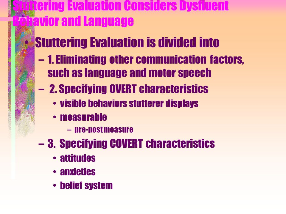 Stuttering Evaluation Considers Dysfluent Behavior and Language Stuttering Evaluation is divided into –1.