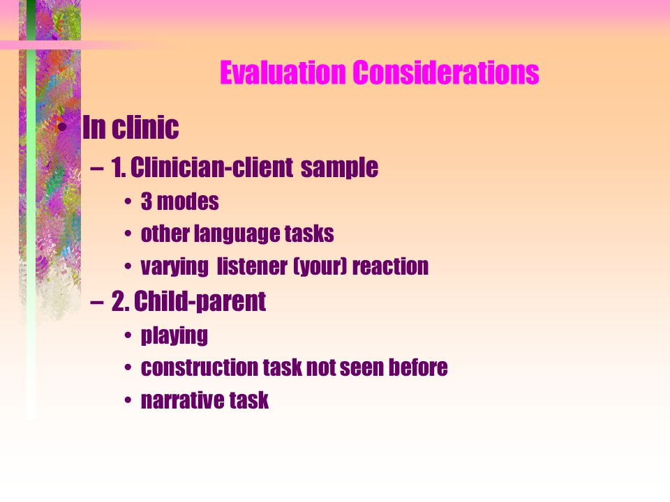 Evaluation Considerations In clinic –1.