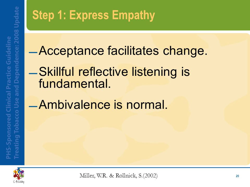 20 Step 1: Express Empathy Acceptance facilitates change.