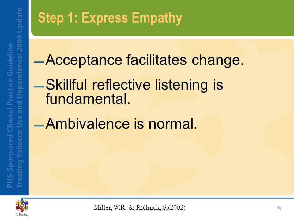 20 Step 1: Express Empathy Acceptance facilitates change.