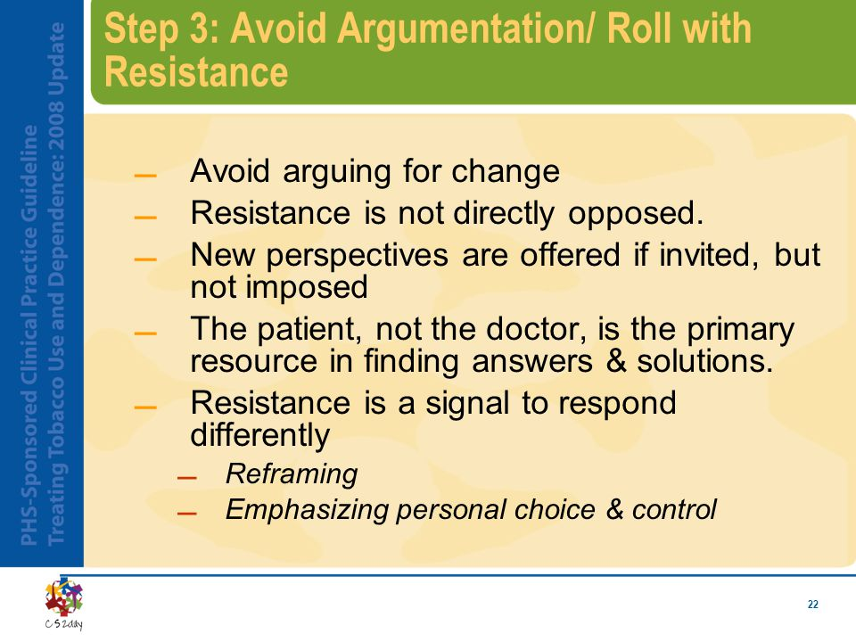 22 Step 3: Avoid Argumentation/ Roll with Resistance Avoid arguing for change Resistance is not directly opposed.