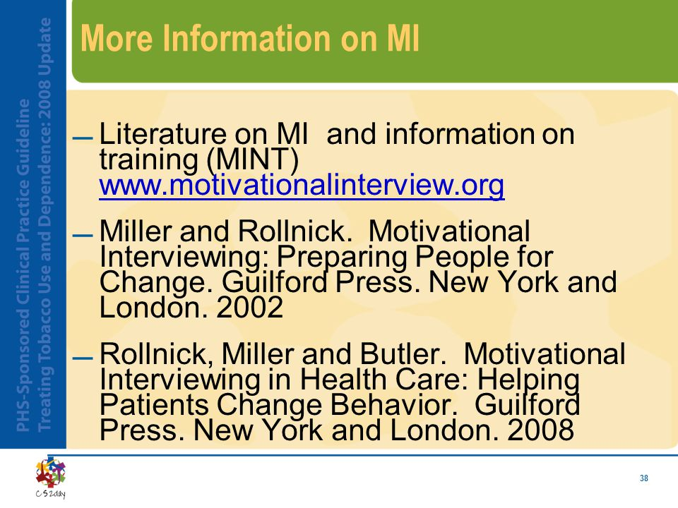 38 More Information on MI Literature on MI and information on training (MINT) www.motivationalinterview.org www.motivationalinterview.org Miller and Rollnick.