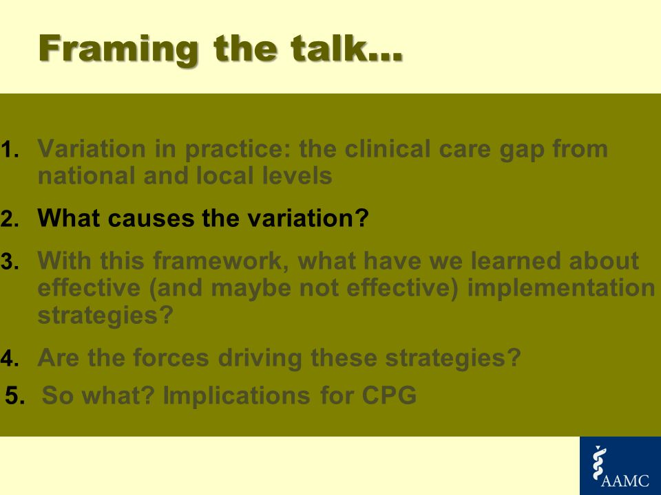 Framing the talk… 1. Variation in practice: the clinical care gap from national and local levels 2. What causes the variation? 3. With this framework,
