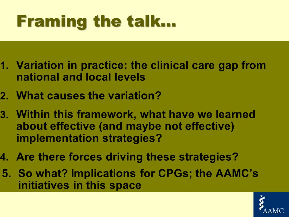 Framing the talk… 1. Variation in practice: the clinical care gap from national and local levels 2. What causes the variation? 3. Within this framewor