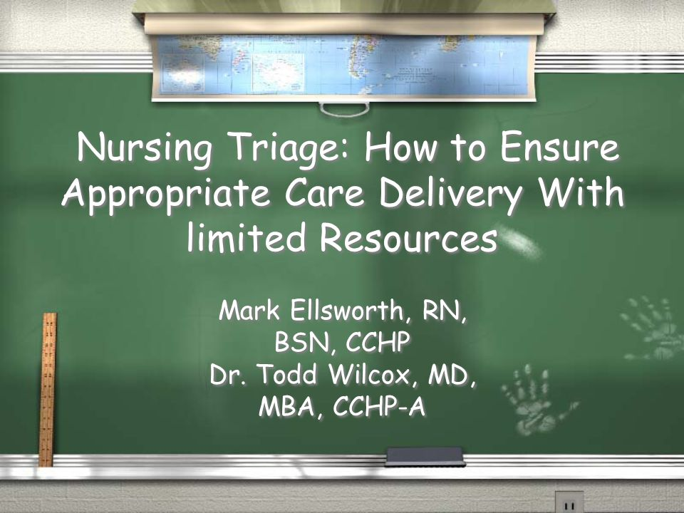 Nursing Triage: How to Ensure Appropriate Care Delivery With limited Resources Mark Ellsworth, RN, BSN, CCHP Dr.