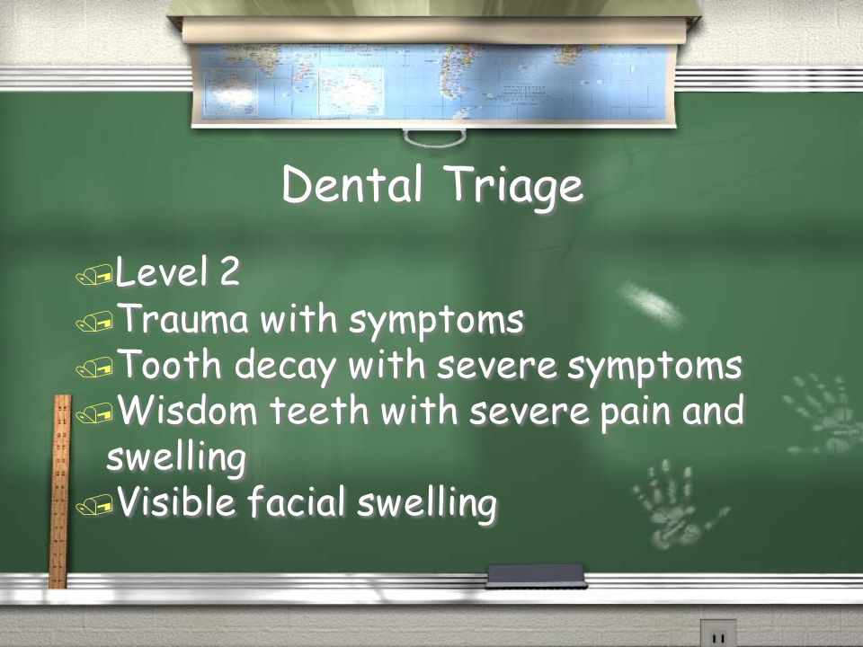 Dental Triage / Level 2 / Trauma with symptoms / Tooth decay with severe symptoms / Wisdom teeth with severe pain and swelling / Visible facial swelling / Level 2 / Trauma with symptoms / Tooth decay with severe symptoms / Wisdom teeth with severe pain and swelling / Visible facial swelling
