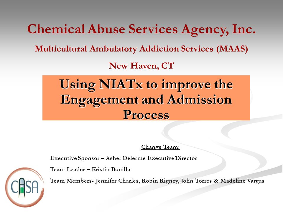 Using NIATx to improve the Engagement and Admission Process Chemical Abuse Services Agency, Inc.