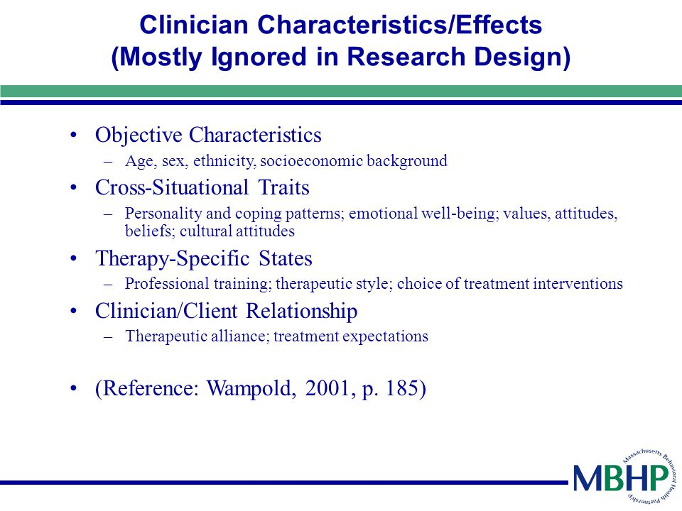 Clinician Characteristics/Effects (Mostly Ignored in Research Design) Objective Characteristics –Age, sex, ethnicity, socioeconomic background Cross-S