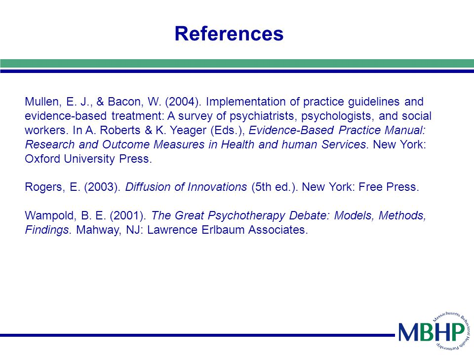 References Mullen, E. J., & Bacon, W. (2004). Implementation of practice guidelines and evidence-based treatment: A survey of psychiatrists, psycholog
