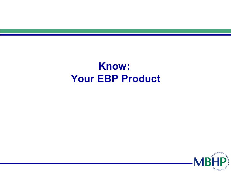 Know: Your EBP Product