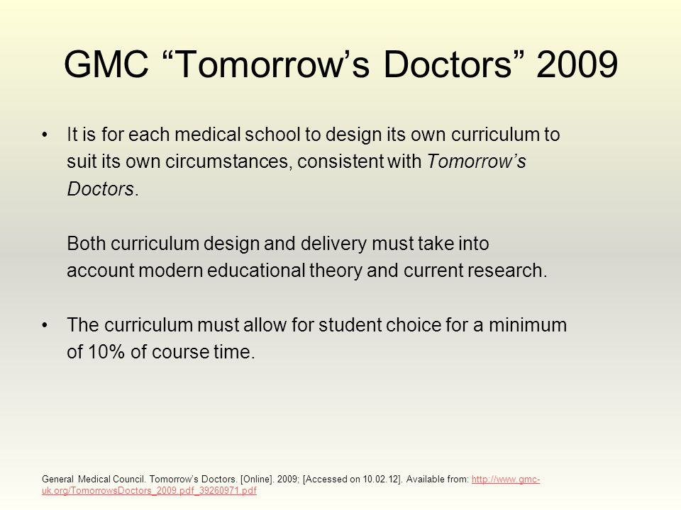 GMC Tomorrow's Doctors 2009 It is for each medical school to design its own curriculum to suit its own circumstances, consistent with Tomorrow's Doctors.