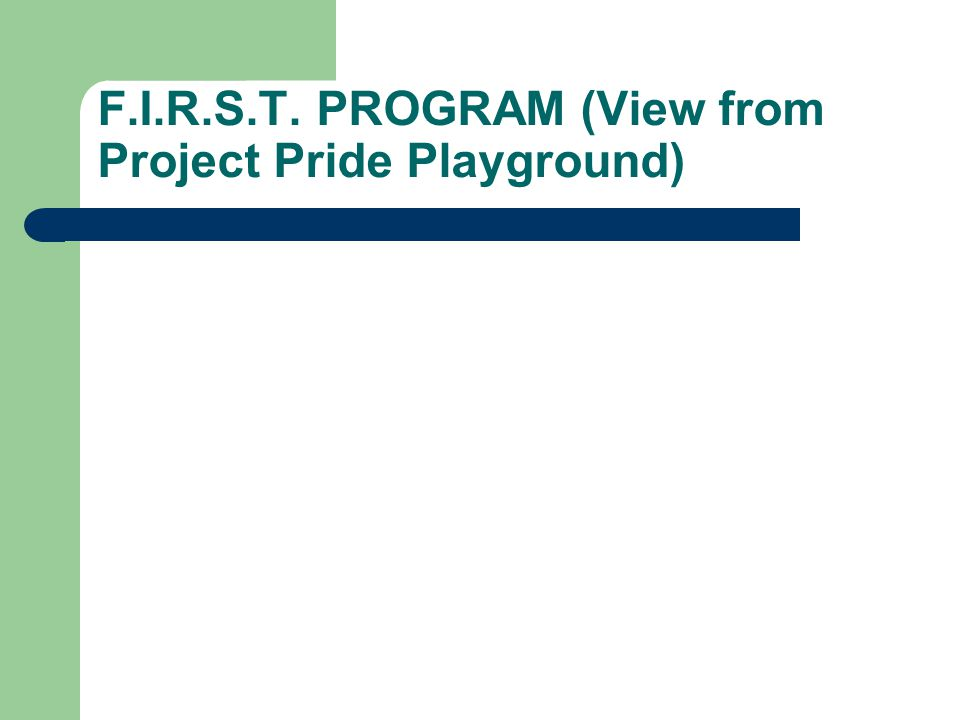 F.I.R.S.T. PROGRAM (View from Project Pride Playground)