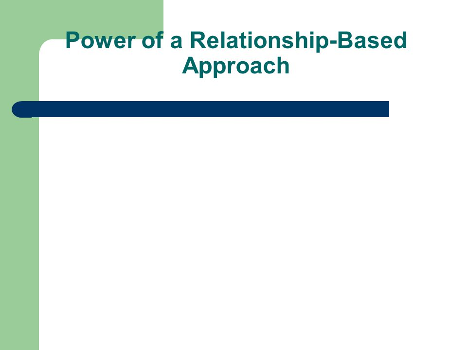 Power of a Relationship-Based Approach
