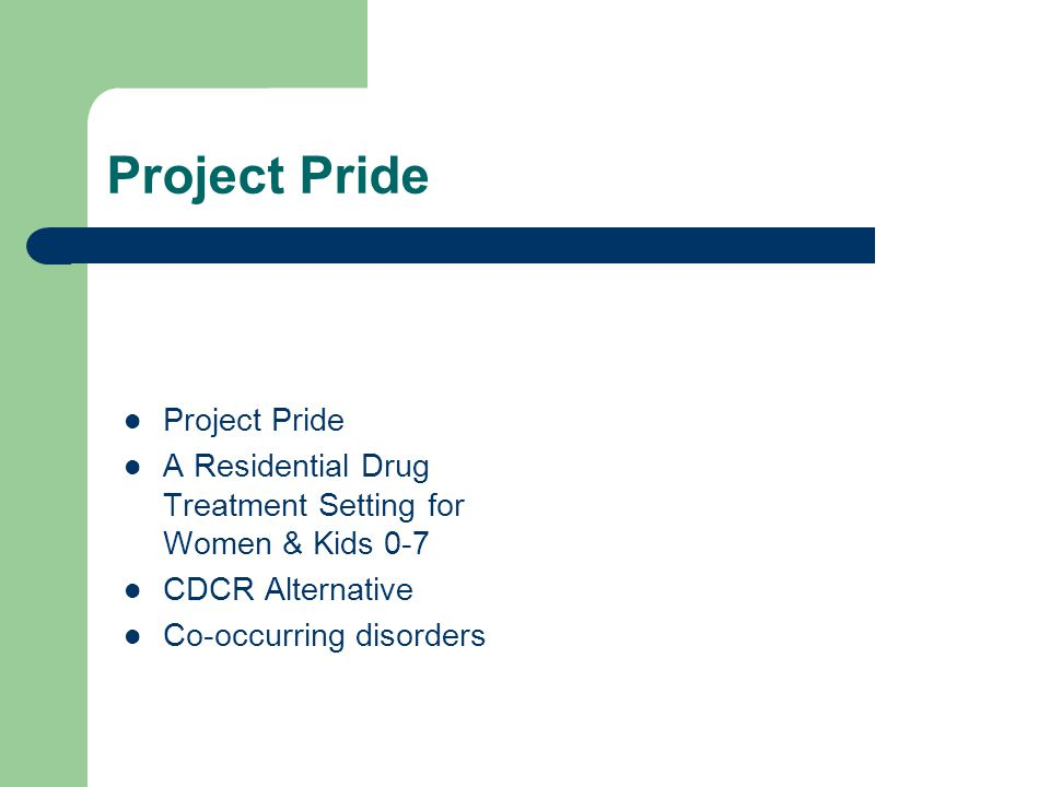 Project Pride A Residential Drug Treatment Setting for Women & Kids 0-7 CDCR Alternative Co-occurring disorders