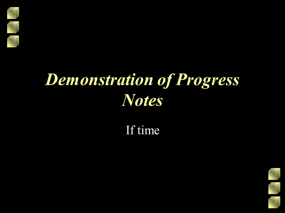 Demonstration of Progress Notes If time