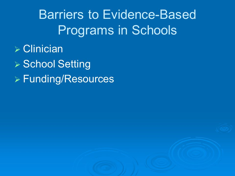 Barriers to Evidence-Based Programs in Schools   Clinician   School Setting   Funding/Resources