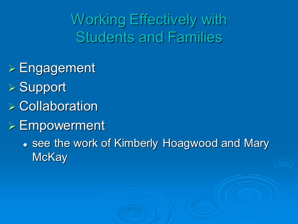 Working Effectively with Students and Families  Engagement  Support  Collaboration  Empowerment see the work of Kimberly Hoagwood and Mary McKay see the work of Kimberly Hoagwood and Mary McKay