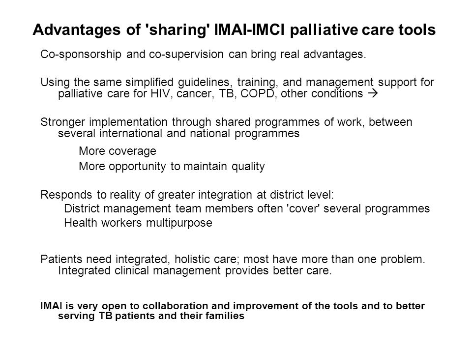 Advantages of 'sharing' IMAI-IMCI palliative care tools Co-sponsorship and co-supervision can bring real advantages. Using the same simplified guideli