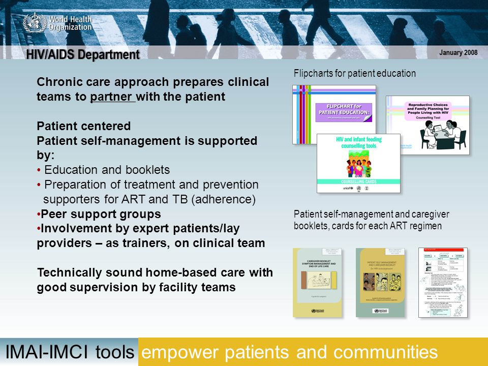Chronic care approach prepares clinical teams to partner with the patient Patient centered Patient self-management is supported by: Education and book