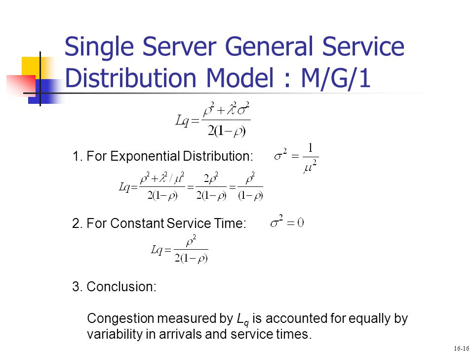 Single Server General Service Distribution Model : M/G/1 1. For Exponential Distribution: 2. For Constant Service Time: 3. Conclusion: Congestion meas